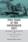Four Years in the Confederate Navy: The Career of Captain John Low on the C.S.S. Fingal, Florida, Alabama, Tuscaloosa, and Ajax
