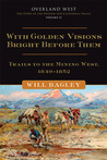 With Golden Visions Bright Before Them: Trails to the Mining West, 1849–1852