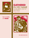 Gathered in His Name: For Small Faith Communities:  The Gospel of Mark