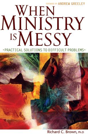 When Ministry Is Messy: Practical Solutions to Difficult Problems Descarga de libros electrónicos epub abiertos