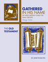 The Old Testament: Six-Week Meeting Guide for Small Groups (Gathered in His Name)