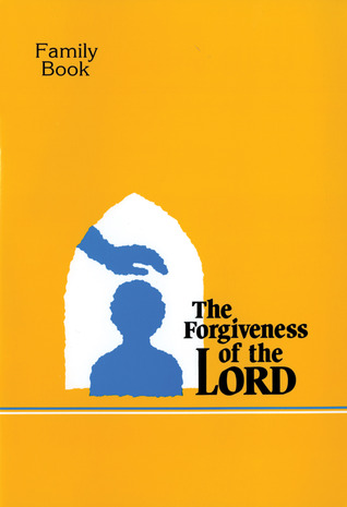 the-forgiveness-of-the-lord-family-book-a-first-reconciliation-preparation-program-for-ages-6-8