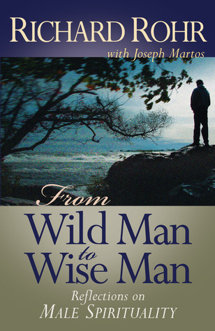 From Wild Man to Wise Man by Richard Rohr