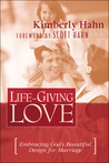 Life-Giving Love: Embracing God's Beautiful Design for Marriage