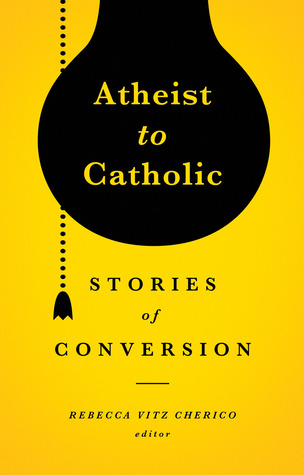 Atheist to Catholic: Stories of Conversion