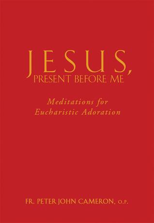 Jesus Present Before Me: Meditations for Eucharistic Adoration