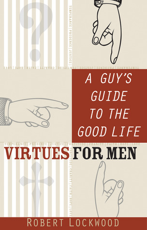 A Guy's Guide to the Good Life by Robert P. Lockwood