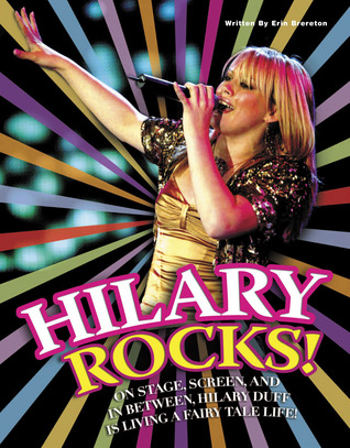 Hilary Rocks!: On Stage, Screen, and In Between, Hilary Duff is Living a Fairy Tale Life!
