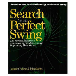 Search for the Perfect Swing: The Proven Scientific Approach to Fundamentally Improving Your Game por A.J. Cochran, John Stobbs, Alastair Cochran