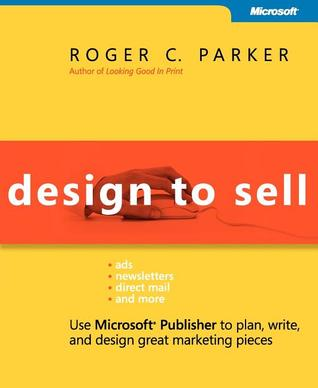Design to Sell: Use Microsoft Publisher to Plan, Write and Design Great Marketing Pieces