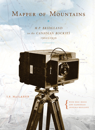 Mapper of Mountains: M.P. Bridgland in the Canadian Rockies, 1902-1930