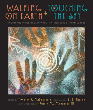 Walking on Earth and Touching the Sky: Poetry and Prose by Lakota Youth at Red Cloud Indian School