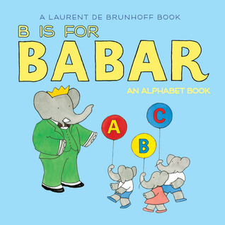 Ebook B Is for Babar: An Alphabet Book by Laurent de Brunhoff PDF!