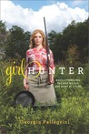 Girl Hunter: Revolutionizing the Way We Eat, One Hunt at a Time