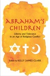 Abraham's Children: Liberty and Tolerance in an Age of Religious Conflict