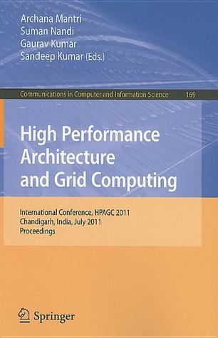 High Performance Architecture And Grid Computing: International Conference, Hpagc 2011, Chandigarh, India, July 19 20, 2011. Proceedings
