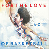 For the Love of Basketball: From A-Z