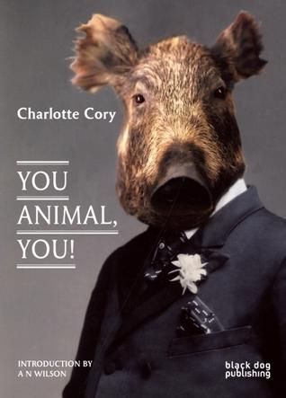 You Animal, You! Charlotte Cory