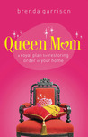 Queen Mom: A Royal Plan for Restoring Order in Your Home