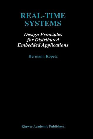 Real-Time Systems: Design Principles for Distributed Embedded Applications