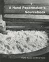 A Hand Papermaker's Sourcebook