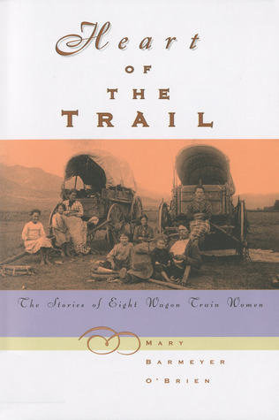 Heart of the Trail: The Stories of Eight Wagon Train Women