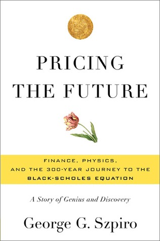 Pricing the future: the 300-year quest for the equation that changed wall street by George G. Szpiro