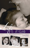 Life is a Gift: And Other Lessons I'm Learning From My Daughters-A True Story