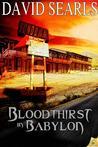 Bloodthirst in Babylon by David Searls
