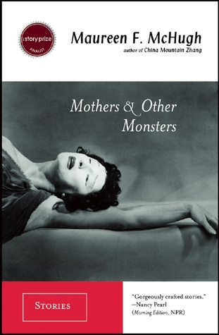Mothers & Other Monsters by Maureen F. McHugh