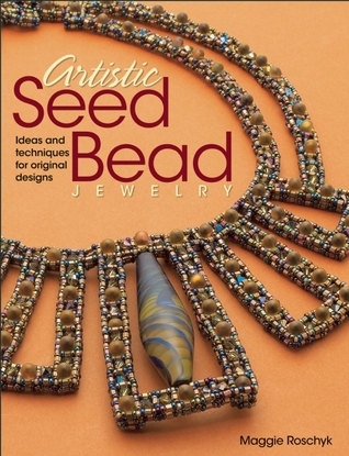 Artistic Seed Bead Jewelry Ideas And Techniques For Original Designs