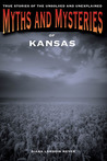 Myths and Mysteries of Kansas: True Stories of the Unsolved and Unexplained