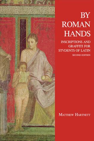 By Roman Hands: Inscriptions and Graffiti for Students of Latin par Matthew Hartnett
