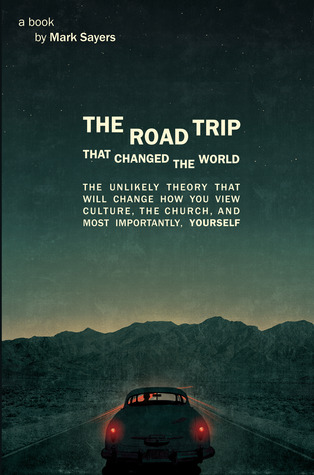 the-road-trip-that-changed-the-world-the-unlikely-theory-that-will-change-how-you-view-culture-the-church-and-most-importantly-yourself