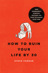 How to Ruin Your Life By 30: Just Follow These 9 Easy Steps!