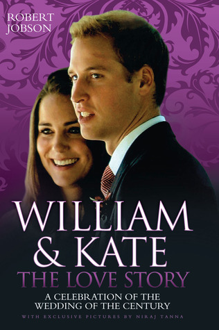 William and Kate: The Love Story - A Celebration of the Wedding of the Century