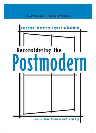 Beyond Relativism: European Writers Reconsidering the Postmodern Heritage