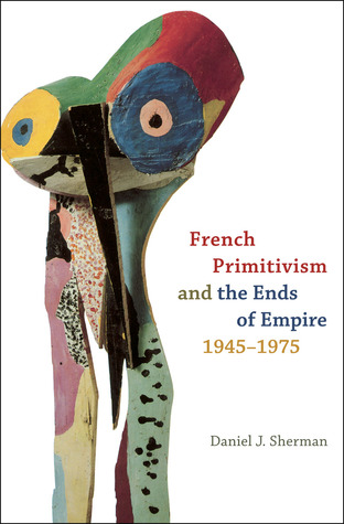 french-primitivism-and-the-ends-of-empire-1945-1975