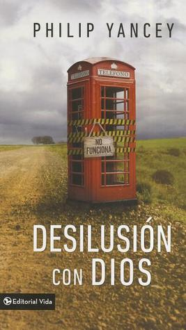 Desilusion con Dios por Philip Yancey