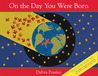 On the Day You Were Born by Debra Frasier