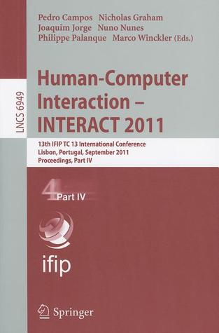 Human-Computer Interaction - INTERACT 2011, Part 4: 13th IFIP TC 13 International Conference, Lisbon, Portugal, September 5-9, 2011, Proceedings, Part IV