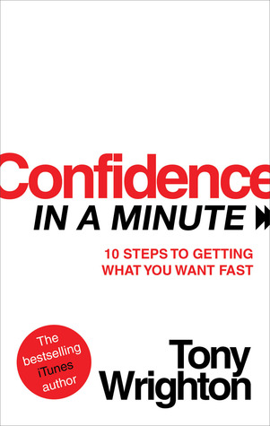 confidence-in-a-minute-10-steps-to-getting-what-you-want-fast
