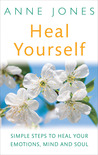 Heal Yourself: Simple Steps to Heal Your Emotions, Mind, & Soul