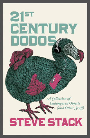 21st Century Dodos: A Collection of Endangered Objects: and Other Stuff