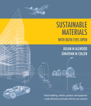 Sustainable Materials with Both Eyes Open: Future Buildings, Vehicles, Products and Equipment - Made Efficiently and Made with Less New Material
