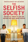 The Selfish Society: How We All Forgot to Love One Another and Made Money Instead