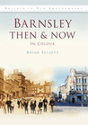 Barnsley Then  Now: In Colour