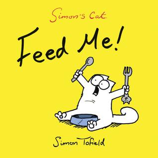 Simon's Cat: Feed Me! (Simon's Cat, #3.5)
