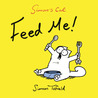 Simon's Cat: Feed Me! (Simon's Cat, #3.5)