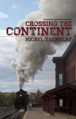 Crossing the Continent by Michel Tremblay